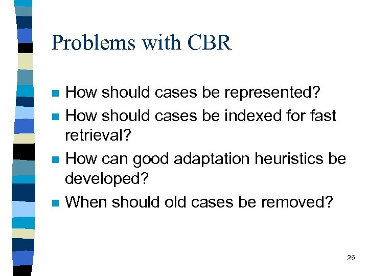 Problems with CBR n n How should cases be represented? How should cases be