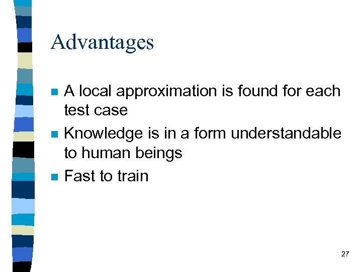 Advantages n n n A local approximation is found for each test case Knowledge