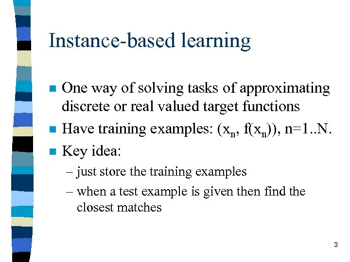 Instance-based learning n n n One way of solving tasks of approximating discrete or