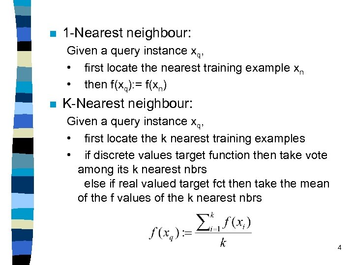 n 1 -Nearest neighbour: Given a query instance xq, • first locate the nearest