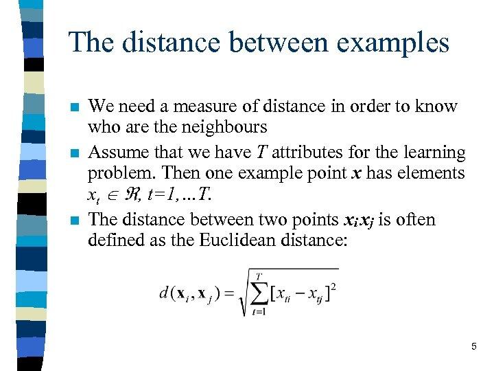 The distance between examples n n n We need a measure of distance in