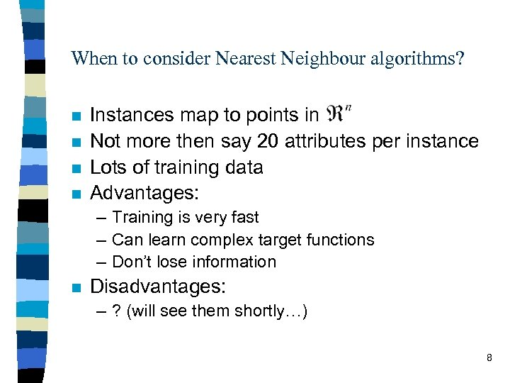 When to consider Nearest Neighbour algorithms? n n Instances map to points in Not