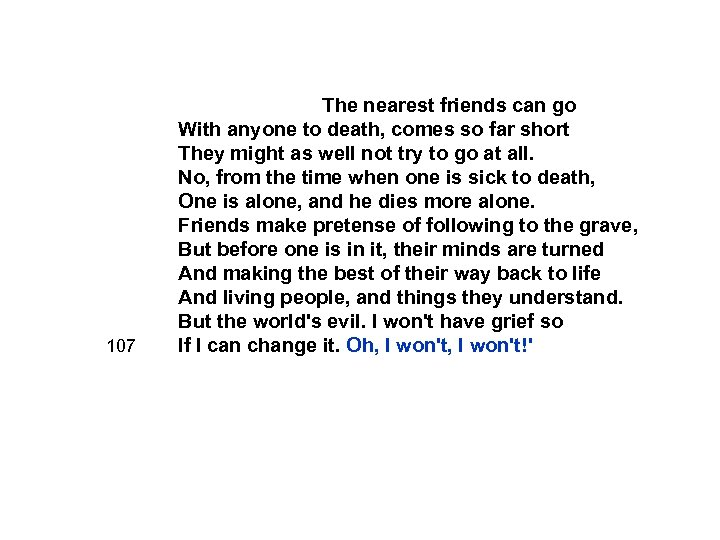 107 The nearest friends can go With anyone to death, comes so far short
