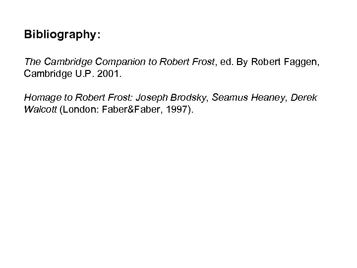Bibliography: The Cambridge Companion to Robert Frost, ed. By Robert Faggen, Cambridge U. P.