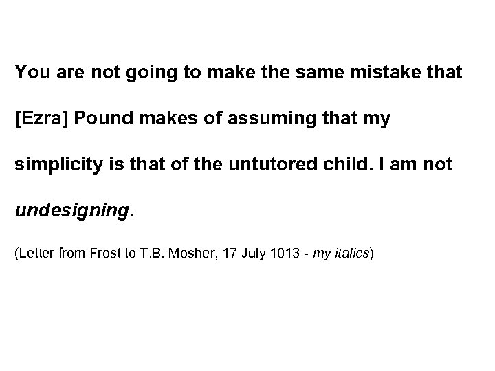 You are not going to make the same mistake that [Ezra] Pound makes of