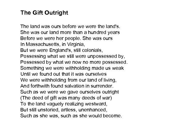 The Gift Outright The land was ours before we were the land's. She was