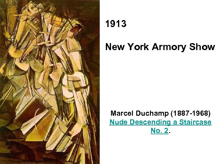 1913 New York Armory Show Marcel Duchamp (1887 -1968) Nude Descending a Staircase No.