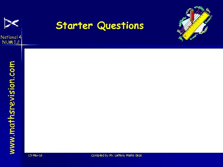 Starter Questions www. mathsrevision. com National 4 NUM 1. 2 15 -Mar-18 Compiled by