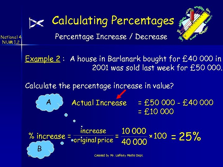 Calculating Percentages Percentage Increase / Decrease National 4 NUM 1. 2 Example 2 :