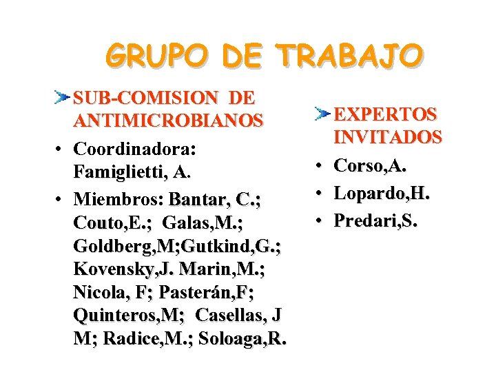 GRUPO DE TRABAJO SUB-COMISION DE ANTIMICROBIANOS • Coordinadora: Famiglietti, A. • Miembros: Bantar, C.