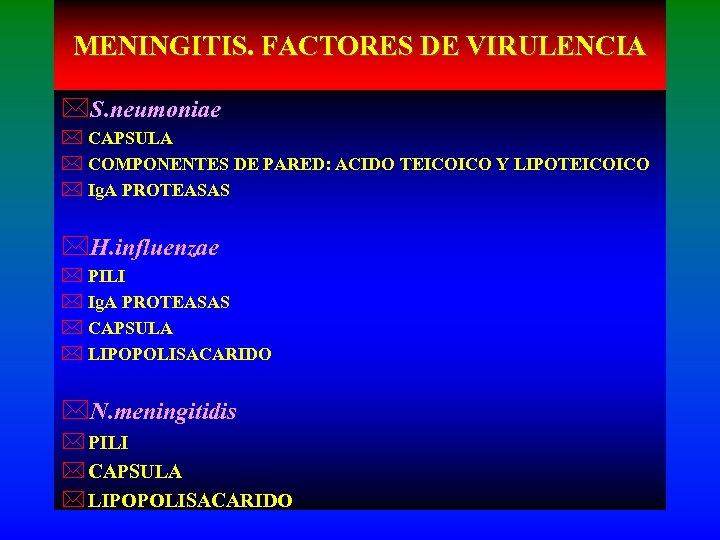 MENINGITIS. FACTORES DE VIRULENCIA *S. neumoniae * CAPSULA * COMPONENTES DE PARED: ACIDO TEICOICO