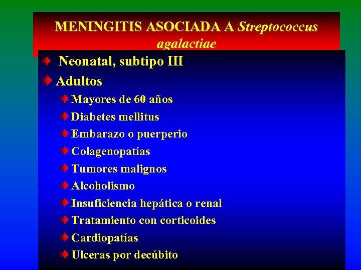 MENINGITIS ASOCIADA A Streptococcus agalactiae Neonatal, subtipo III Adultos Mayores de 60 años Diabetes