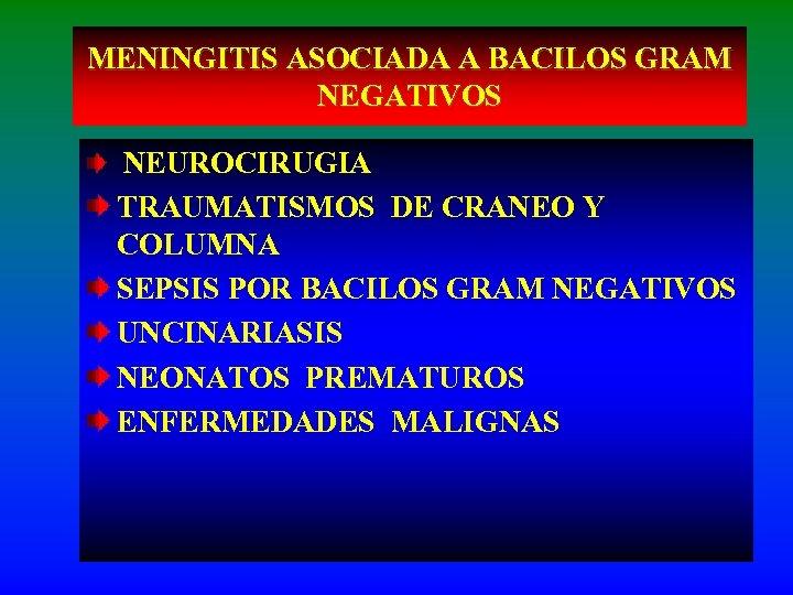 MENINGITIS ASOCIADA A BACILOS GRAM NEGATIVOS NEUROCIRUGIA TRAUMATISMOS DE CRANEO Y COLUMNA SEPSIS POR