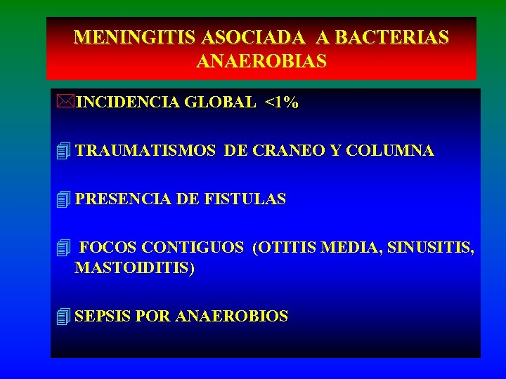 MENINGITIS ASOCIADA A BACTERIAS ANAEROBIAS *INCIDENCIA GLOBAL <1% 4 TRAUMATISMOS DE CRANEO Y COLUMNA
