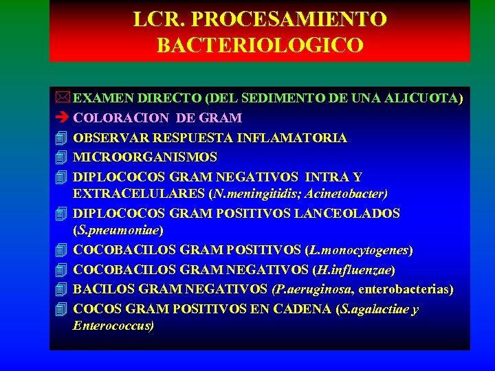 LCR. PROCESAMIENTO BACTERIOLOGICO * EXAMEN DIRECTO (DEL SEDIMENTO DE UNA ALICUOTA) è COLORACION DE