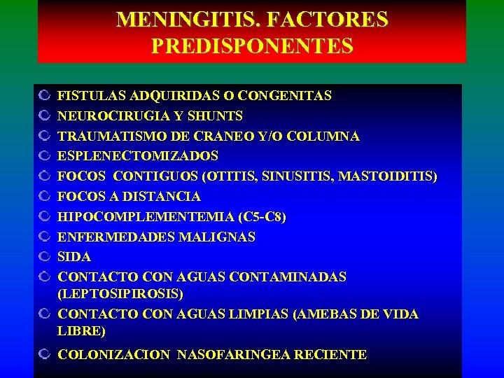 MENINGITIS. FACTORES PREDISPONENTES FISTULAS ADQUIRIDAS O CONGENITAS NEUROCIRUGIA Y SHUNTS TRAUMATISMO DE CRANEO Y/O
