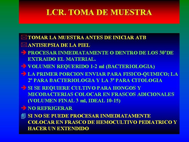 LCR. TOMA DE MUESTRA * TOMAR LA MUESTRA ANTES DE INICIAR ATB * ANTISEPSIA