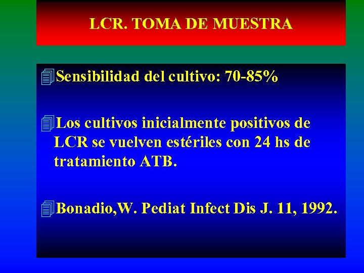 LCR. TOMA DE MUESTRA 4 Sensibilidad del cultivo: 70 -85% 4 Los cultivos inicialmente