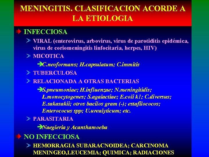 MENINGITIS. CLASIFICACION ACORDE A LA ETIOLOGIA INFECCIOSA VIRAL (enterovirus, arbovirus, virus de parotiditis epidémica,