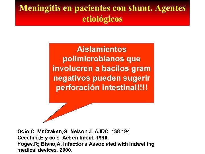 Meningitis en pacientes con shunt. Agentes etiológicos Aislamientos polimicrobianos que involucren a bacilos gram
