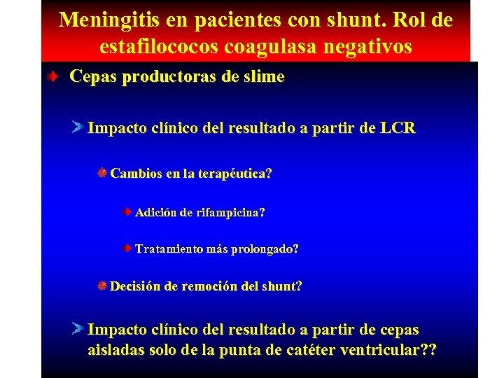 Meningitis en pacientes con shunt. Rol de estafilococos coagulasa negativos Cepas productoras de slime
