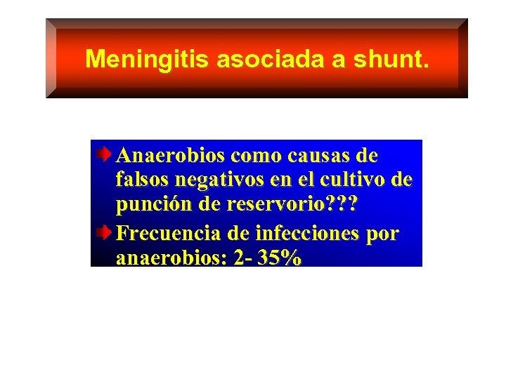 Meningitis asociada a shunt. Anaerobios como causas de falsos negativos en el cultivo de