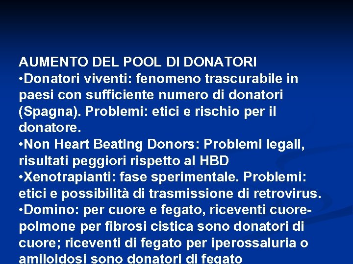 AUMENTO DEL POOL DI DONATORI • Donatori viventi: fenomeno trascurabile in paesi con sufficiente