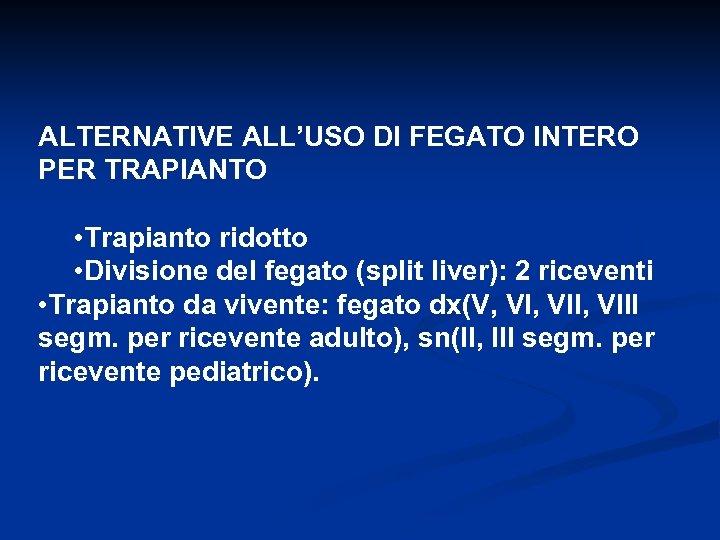 ALTERNATIVE ALL'USO DI FEGATO INTERO PER TRAPIANTO • Trapianto ridotto • Divisione del fegato
