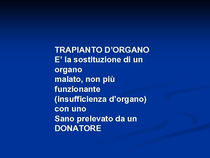 TRAPIANTO D'ORGANO E' la sostituzione di un organo malato, non più funzionante (insufficienza d'organo)
