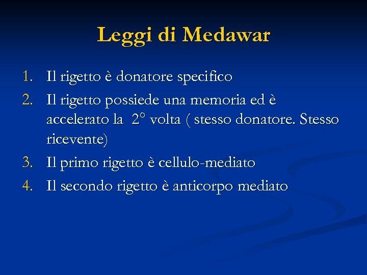 Leggi di Medawar 1. Il rigetto è donatore specifico 2. Il rigetto possiede una