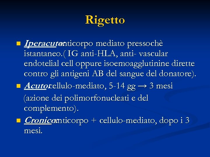 Rigetto n Iperacuto: anticorpo mediato pressochè istantaneo. ( IG anti-HLA, anti- vascular endotelial cell