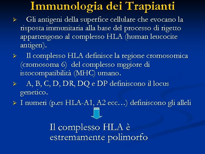 Immunologia dei Trapianti Ø Ø Gli antigeni della superfice cellulare che evocano la risposta