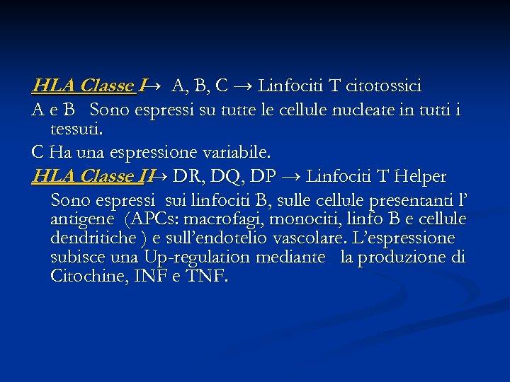 HLA Classe I→ A, B, C → Linfociti T citotossici A e B Sono