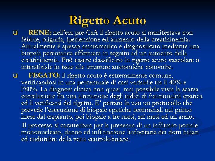 Rigetto Acuto q q RENE: nell'era pre-Cs. A il rigetto acuto si manifestava con