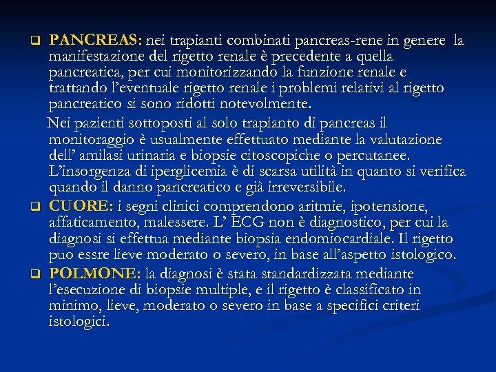 q q q PANCREAS: nei trapianti combinati pancreas-rene in genere la manifestazione del rigetto