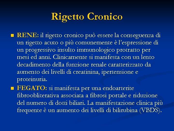 Rigetto Cronico n n RENE: il rigetto cronico può essere la conseguenza di un
