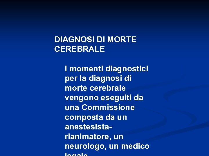DIAGNOSI DI MORTE CEREBRALE I momenti diagnostici per la diagnosi di morte cerebrale vengono