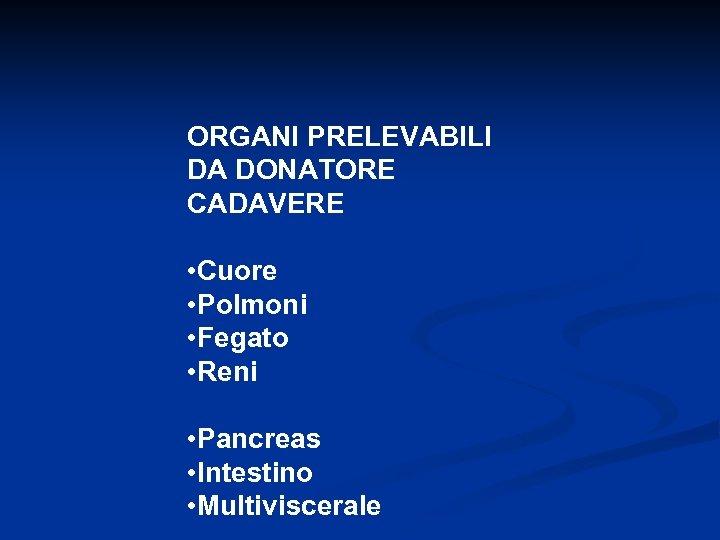ORGANI PRELEVABILI DA DONATORE CADAVERE • Cuore • Polmoni • Fegato • Reni •