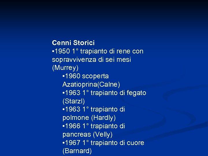 Cenni Storici • 1950 1° trapianto di rene con sopravvivenza di sei mesi (Murrey)