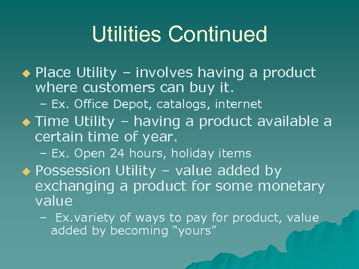 Utilities Continued u Place Utility – involves having a product where customers can buy