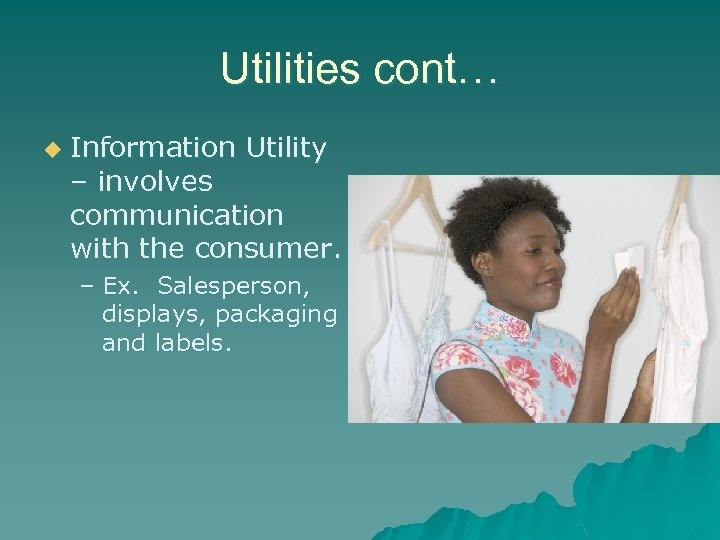 Utilities cont… u Information Utility – involves communication with the consumer. – Ex. Salesperson,
