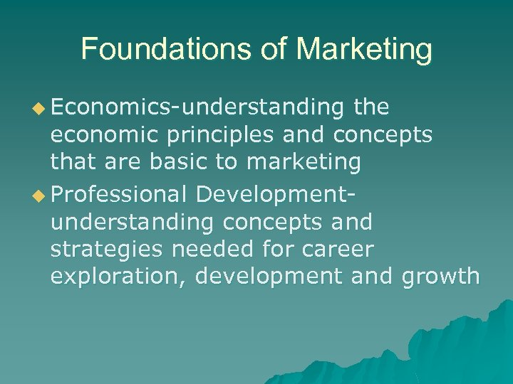 Foundations of Marketing u Economics-understanding the economic principles and concepts that are basic to