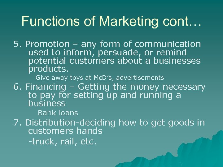 Functions of Marketing cont… 5. Promotion – any form of communication used to inform,