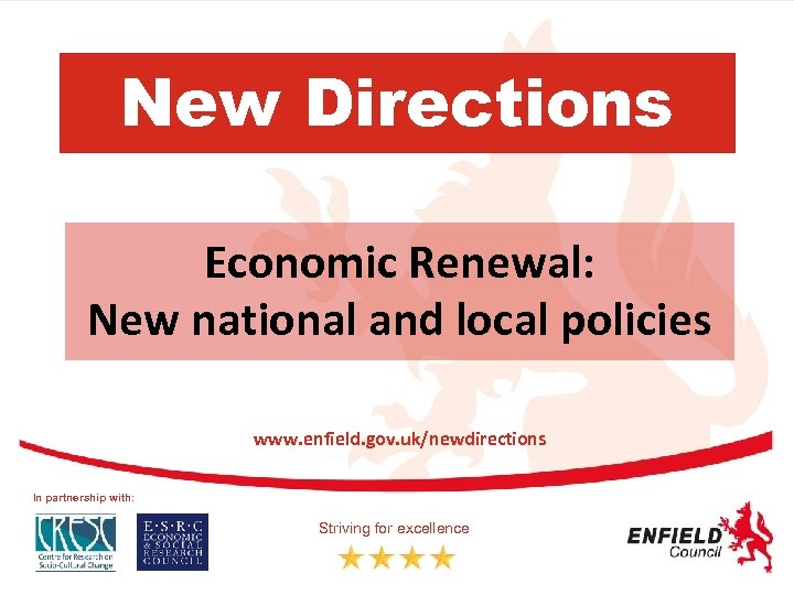 New Directions Economic Renewal: New national and local policies www. enfield. gov. uk/newdirections In