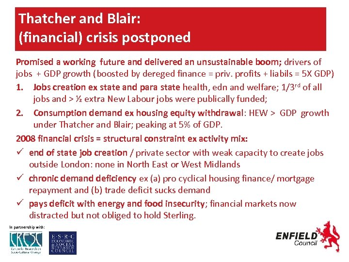 Thatcher and Blair: (financial) crisis postponed Promised a working future and delivered an unsustainable
