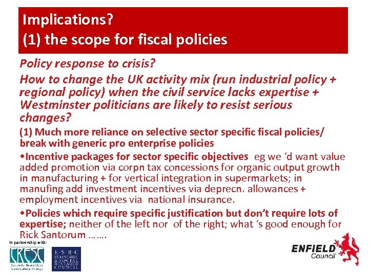 Implications? (1) the scope for fiscal policies Policy response to crisis? How to change