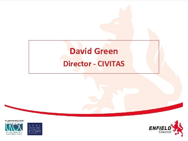 David Green Director - CIVITAS In partnership with: