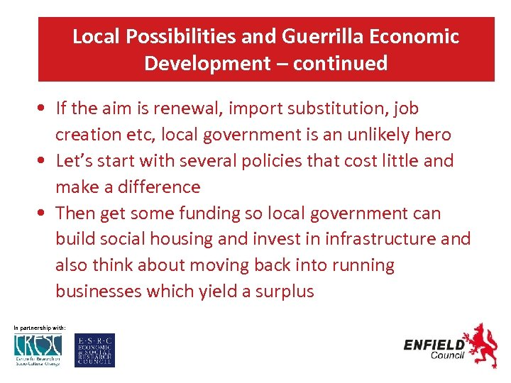 Local Possibilities and Guerrilla Economic Development – continued • If the aim is renewal,