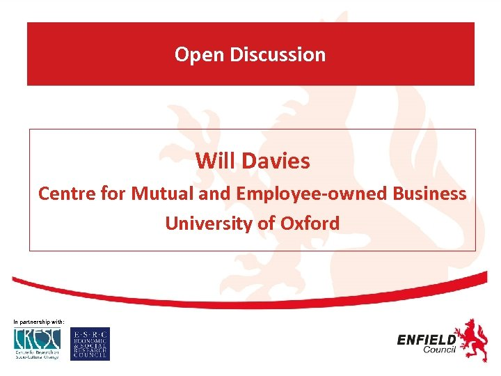 Open Discussion Will Davies Centre for Mutual and Employee-owned Business University of Oxford In