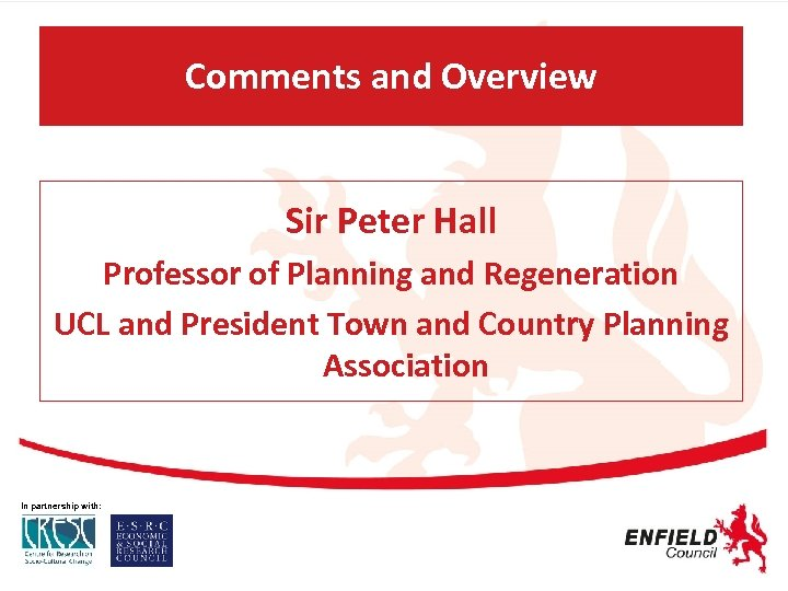 Comments and Overview Sir Peter Hall Professor of Planning and Regeneration UCL and President